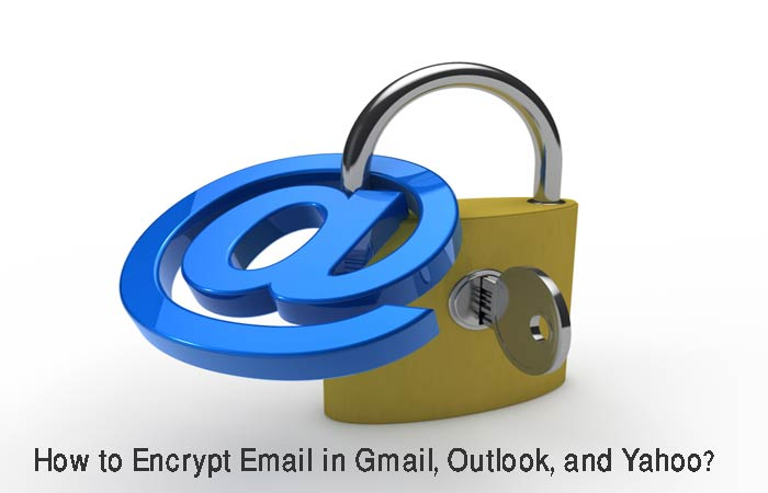How to Encrypt Email in Gmail, Outlook, and Yahoo?